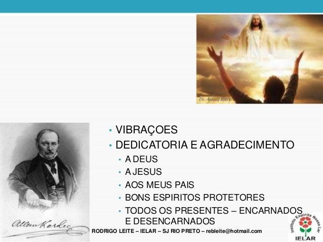 • VIBRAÇOES• DEDICATORIA E AGRADECIMENTO• A DEUS• A JESUS• AOS MEUS PAIS• BONS ESPIRITOS PROTETORES• TODOS OS PRESENTES – ...