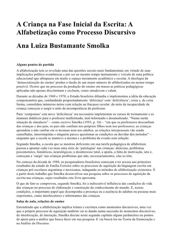 A Criança na Fase Inicial da Escrita: AAlfabetização como Processo DiscursivoAna Luiza Bustamante SmolkaAlguns pontos de p...