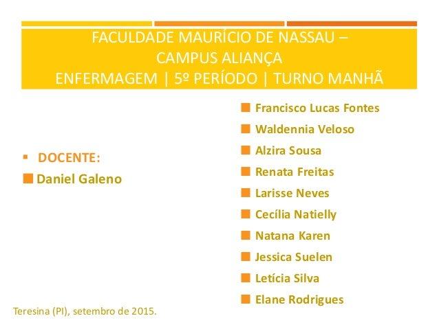 FACULDADE MAURÍCIO DE NASSAU – CAMPUS ALIANÇA ENFERMAGEM | 5º PERÍODO | TURNO MANHÃ  DOCENTE:  Daniel Galeno Teresina (P...