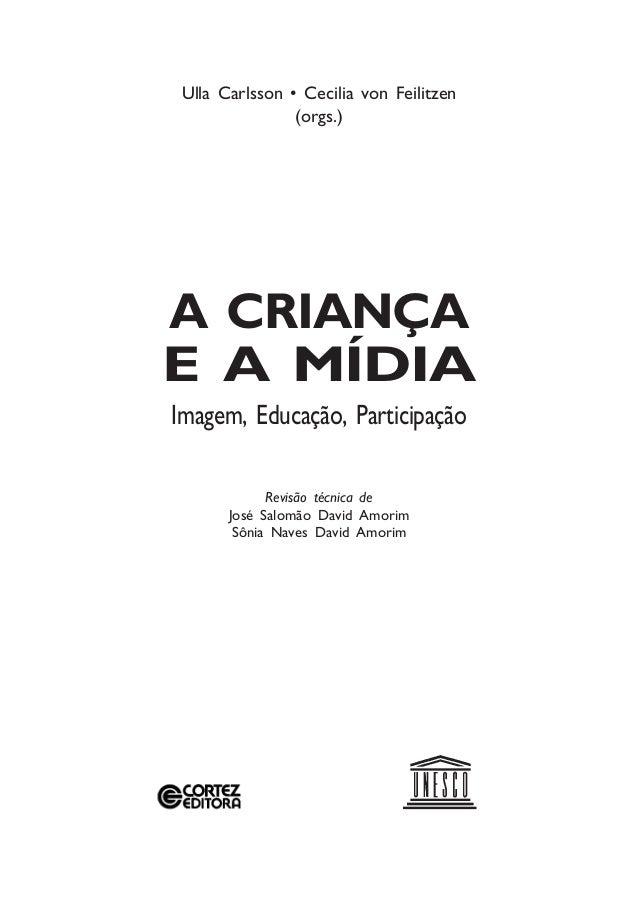 A CRIANÇA E A MÍDIA Imagem, Educação, Participação Ulla Carlsson • Cecilia von Feilitzen (orgs.) Revisão técnica de José S...