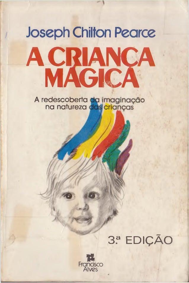 Joseph Chilton Pearce ACRIANÇA MAGICA A redescoberta na natureza 3,9 EDICÃO .«Francisco Alves