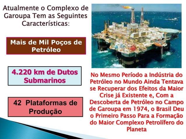 No Mesmo Período a Indústria do Petróleo no Mundo Ainda Tentava se Recuperar dos Efeitos da Maior Crise já Existente e, Co...