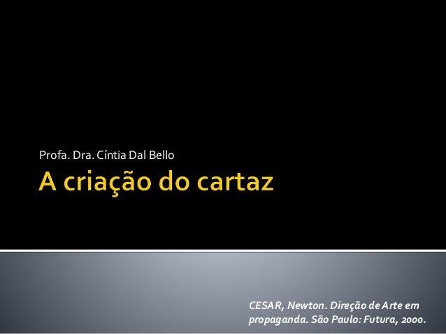Profa. Dra. Cíntia Dal Bello CESAR, Newton. Direção de Arte em propaganda. São Paulo: Futura, 2000.