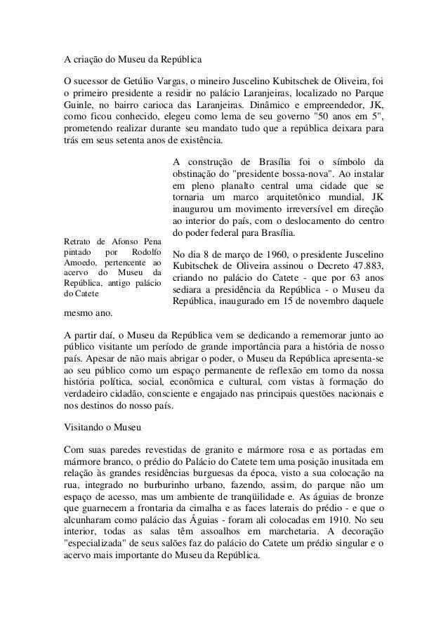 A criação do Museu da República O sucessor de Getúlio Vargas, o mineiro Juscelino Kubitschek de Oliveira, foi o primeiro p...