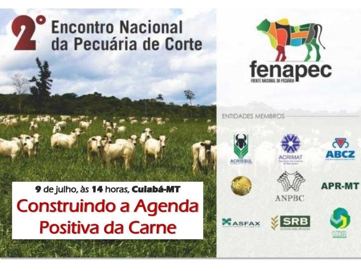 9 de julho, às 14 horas, Cuiabá-MTConstruindo a Agenda  Positiva da Carne