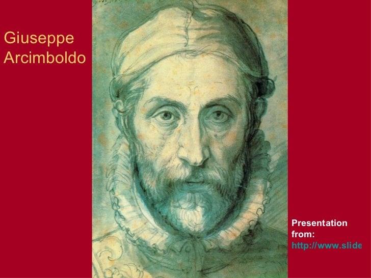 GiuseppeArcimboldo             Presentation             from:             http://www.slidesh