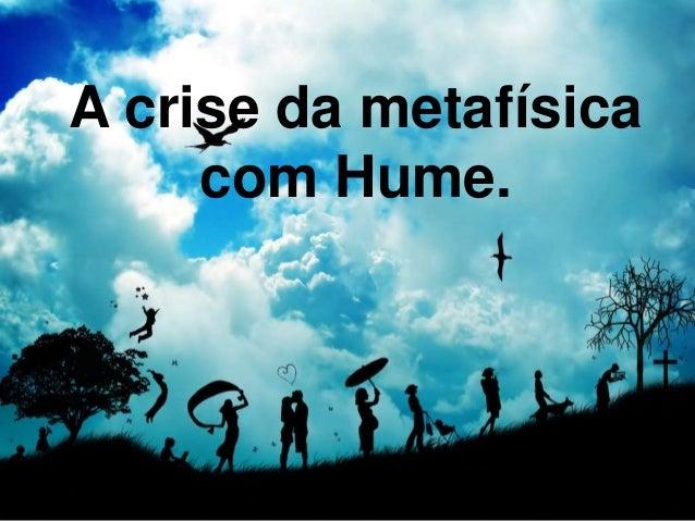 A crise da metafísica com Hume.
