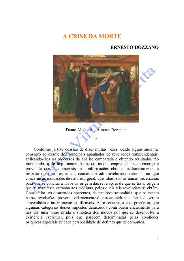 1 A CRISE DA MORTE ERNESTO BOZZANO Dante Alighieri – A morte Berenice * Conforme já tive ocasião de dizer muitas vezes, de...