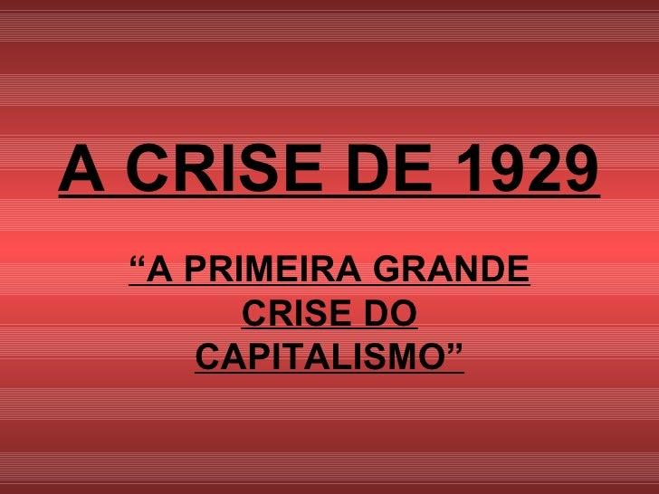 """A CRISE DE 1929 """" A PRIMEIRA GRANDE CRISE DO CAPITALISMO"""""""