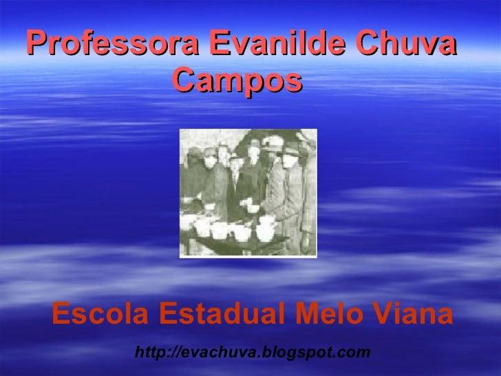 Professora Evanilde Chuva Campos   Escola Estadual Melo Viana http://evachuva.blogspot.com