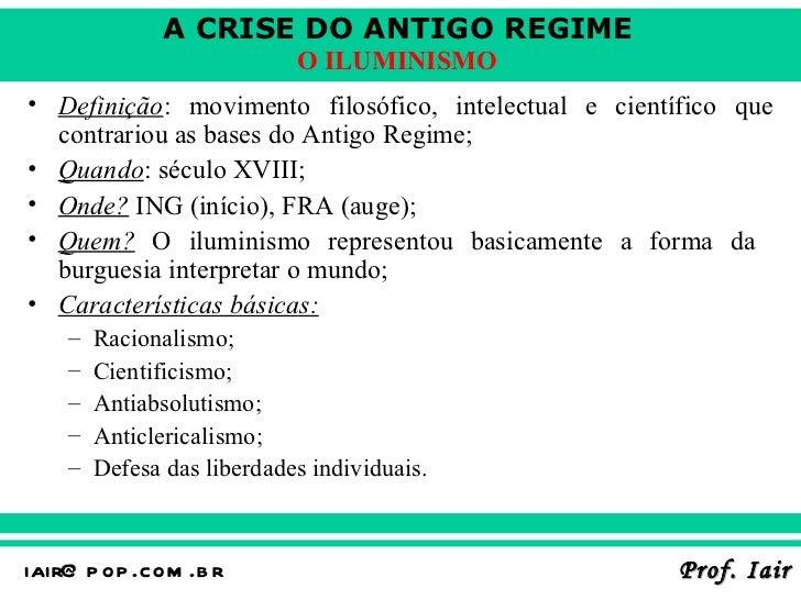 <ul><li>Definição : movimento filosófico, intelectual e científico que contrariou as bases do Antigo Regime;   </li></ul><...