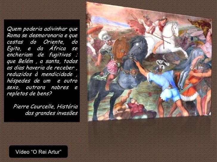 Quem poderia adivinhar queRoma se desmoronaria e quecostas do Oriente, doEgito, e da África seencheriam de fugitivos ;que ...