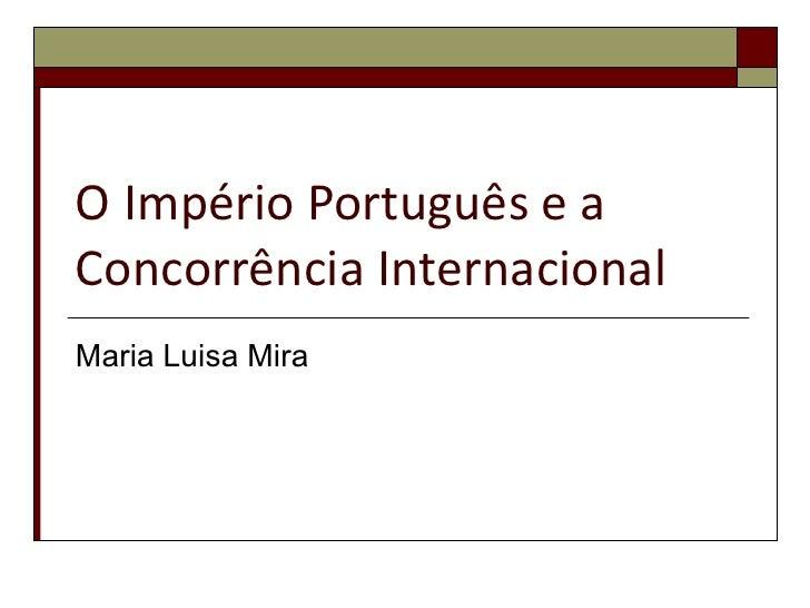 O Império Português e a Concorrência Internacional Maria Luisa Mira