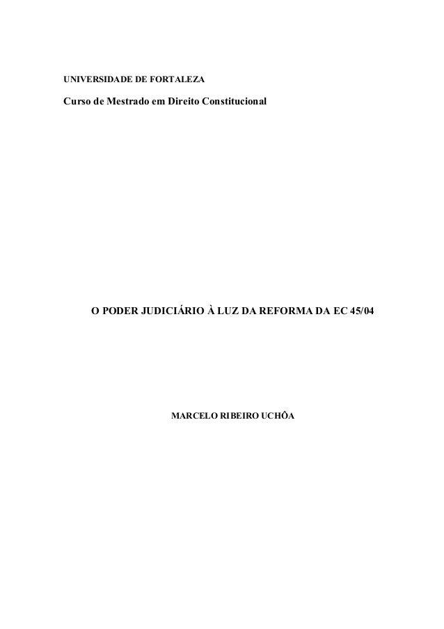 UNIVERSIDADE DE FORTALEZACurso de Mestrado em Direito ConstitucionalO PODER JUDICIÁRIO À LUZ DA REFORMA DA EC 45/04MARCELO...