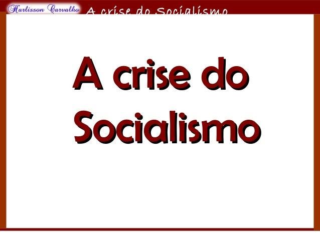 O maior conflito da história A crise do Socialismo A crise doA crise do SocialismoSocialismo