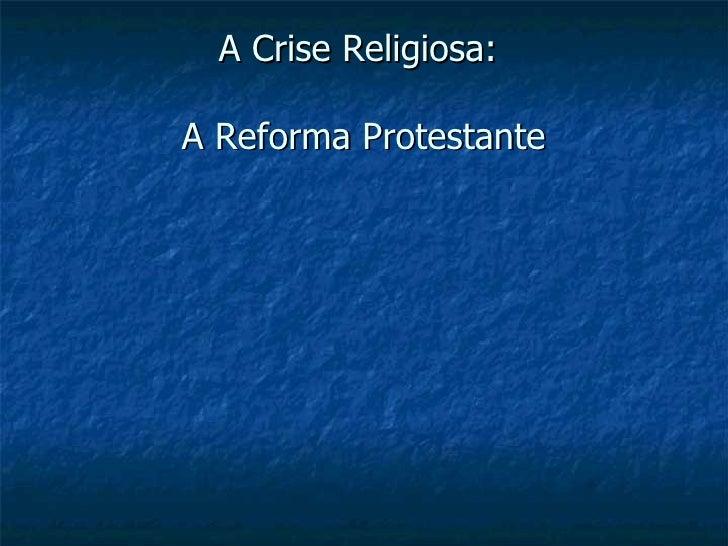 A Crise Religiosa:  A Reforma Protestante