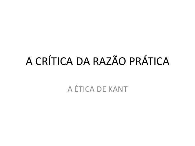 A CRÍTICA DA RAZÃO PRÁTICA A ÉTICA DE KANT