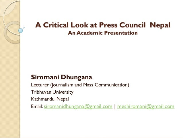 A Critical Look at Press Council Nepal              An Academic PresentationSiromani DhunganaLecturer (Journalism and Mass...