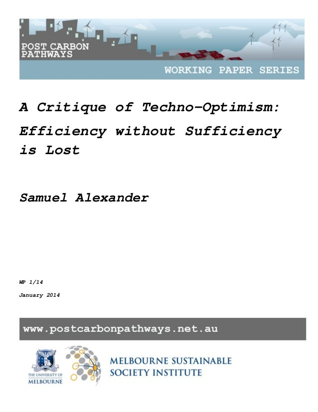 A Critique of Techno-Optimism: Efficiency without Sufficiency is Lost Samuel Alexander WP 1/14 January 2014