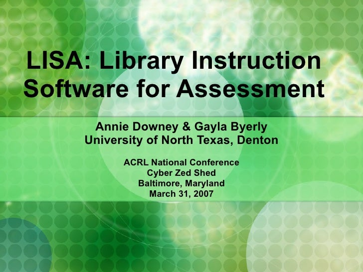 LISA: Library Instruction Software for Assessment Annie Downey & Gayla Byerly University of North Texas, Denton ACRL Natio...