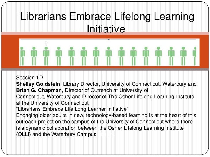 """""""Librarians Embrace Lifelong Learning Initiative<br />Session 1D<br />Shelley Goldstein, Library Director, University of C..."""