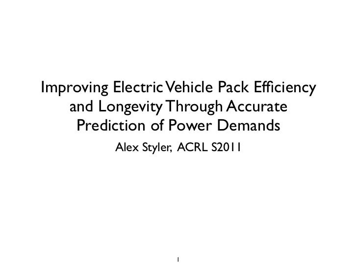 Improving Electric Vehicle Pack Efficiency    and Longevity Through Accurate     Prediction of Power Demands           Alex...