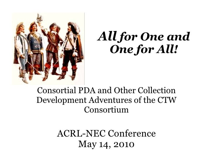 All  for One and One for All! ACRL-NEC Conference May 14, 2010 Consortial PDA and Other Collection Development Adventures ...