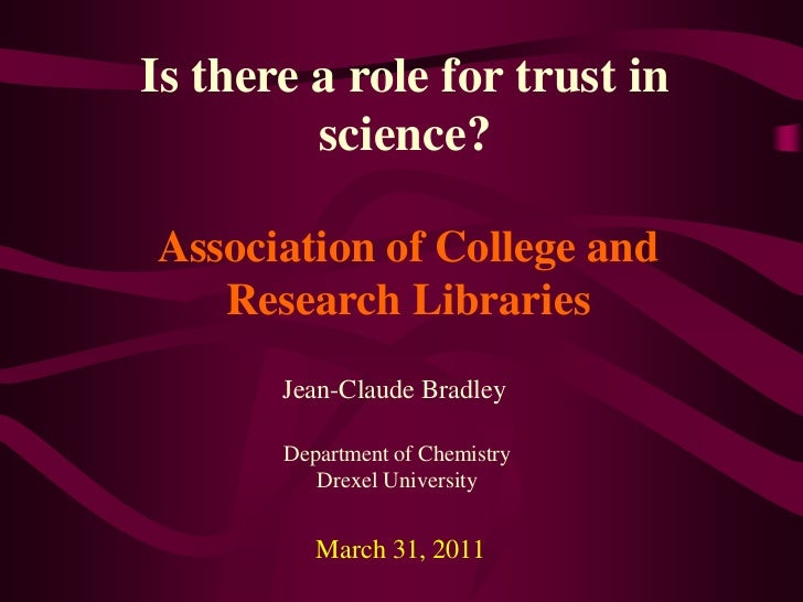 Is there a role for trust in science?<br />Association of College and Research Libraries<br />Jean-Claude Bradley<br />Dep...