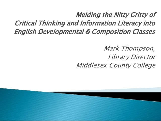 Melding the Nitty Gritty of Critical Thinking and Information Literacy into English Developmental & Composition Classes Ma...