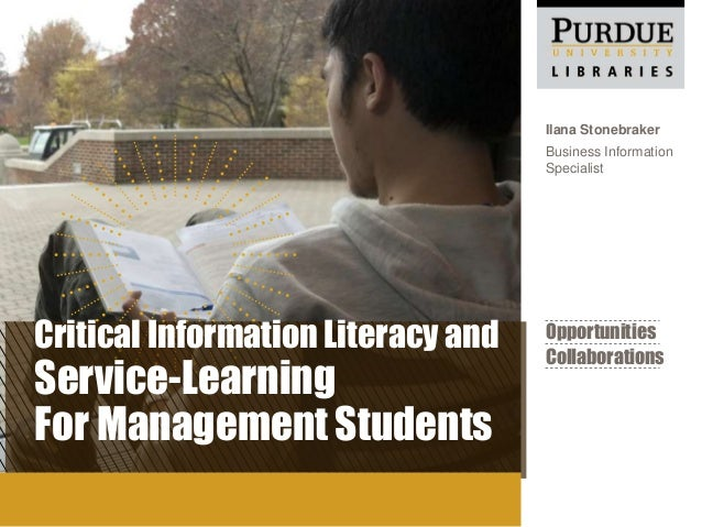 Critical Information Literacy and Service-Learning For Management Students Ilana Stonebraker Business Information Speciali...
