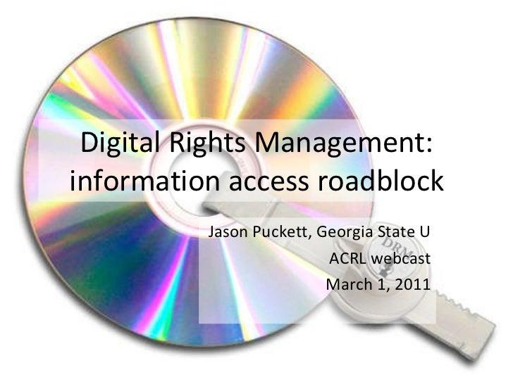 Digital Rights Management: information access roadblock Jason Puckett, Georgia State U ACRL webcast March 1, 2011