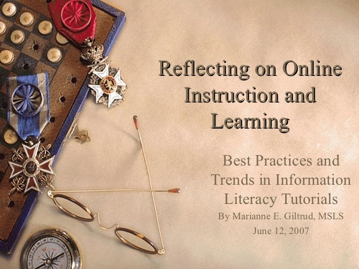 Reflecting on Online  Instruction and      Learning      Best Practices and     Trends in Information       Literacy Tutor...