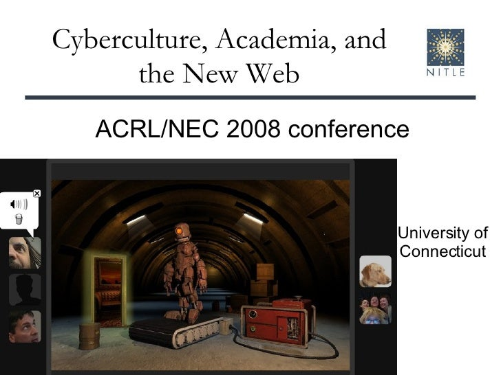 Cyberculture, Academia, and the New Web University of Connecticut ACRL/NEC 2008 conference