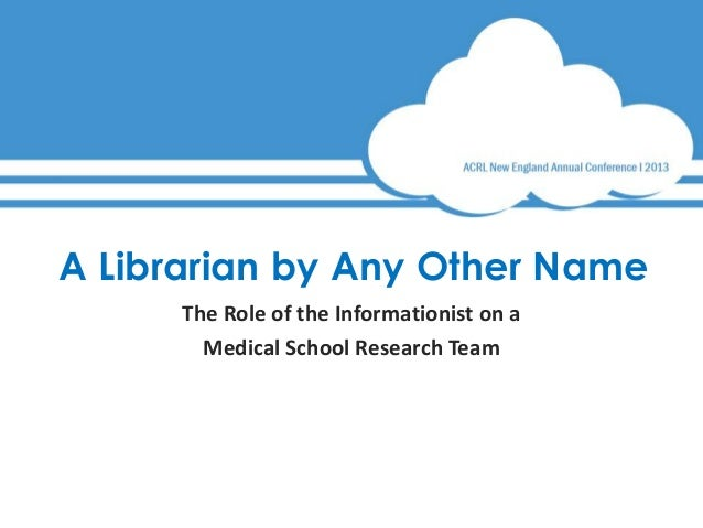 A Librarian by Any Other NameThe Role of the Informationist on aMedical School Research Team