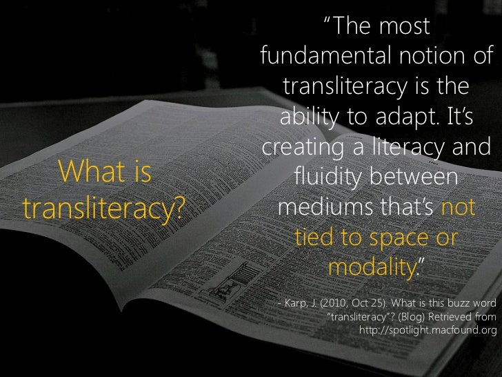 """""""The most                 fundamental notion of                   transliteracy is the                   ability to adapt...."""