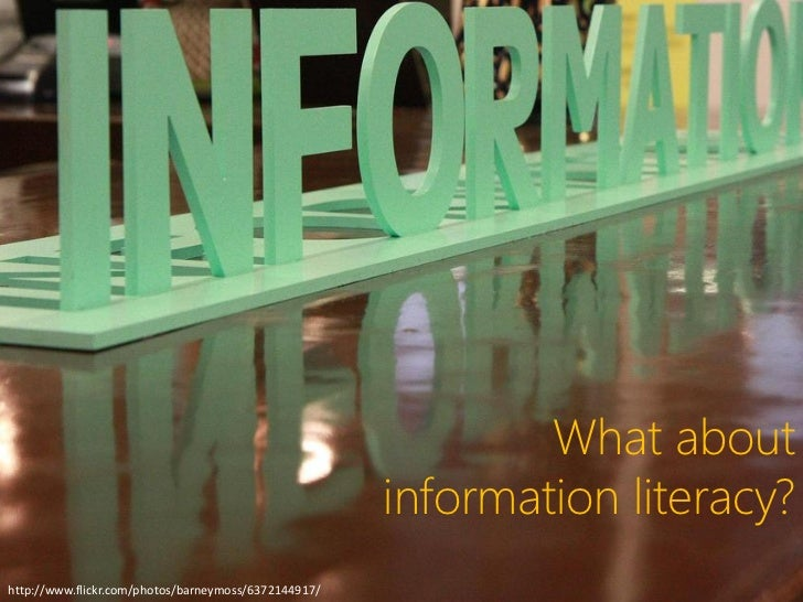 What about                                                      information literacy?http://www.flickr.com/photos/barneymo...
