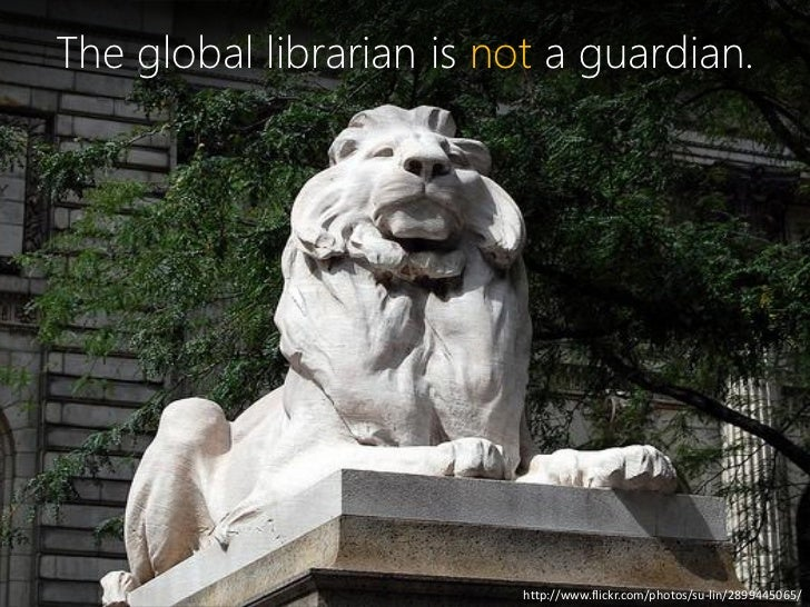The global librarian is not a guardian.                          http://www.flickr.com/photos/su-lin/2899445065/