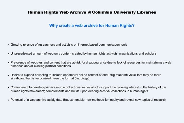 Human Rights Web Archive @ Columbia University Libraries Why create a web archive for Human Rights?    Growing reliance o...