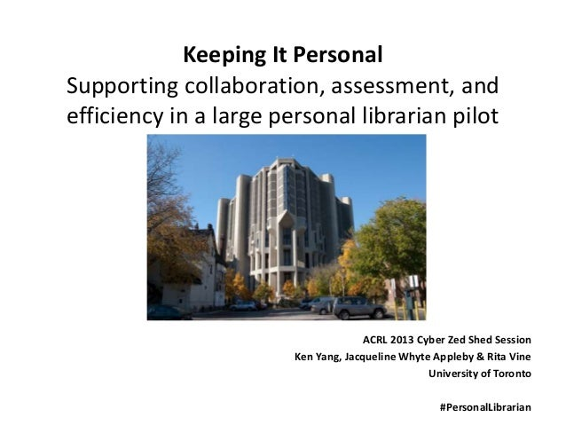 Keeping It PersonalSupporting collaboration, assessment, andefficiency in a large personal librarian pilot                ...