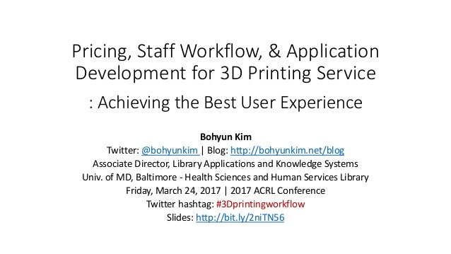 Pricing, Staff Workflow, & Application Development for 3D Printing Service : Achieving the Best User Experience Bohyun Kim...