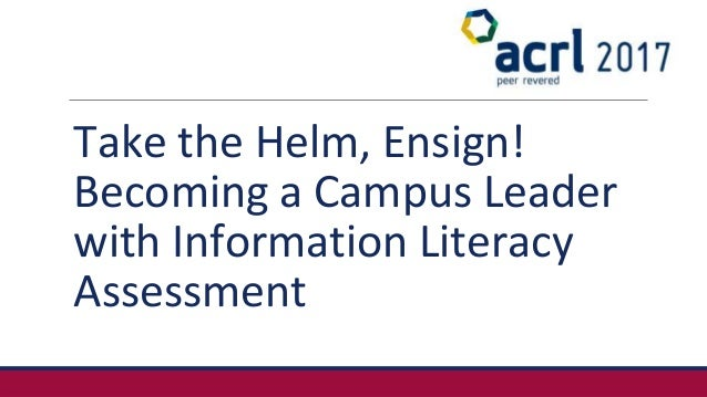 Take the Helm, Ensign! Becoming a Campus Leader with Information Literacy Assessment
