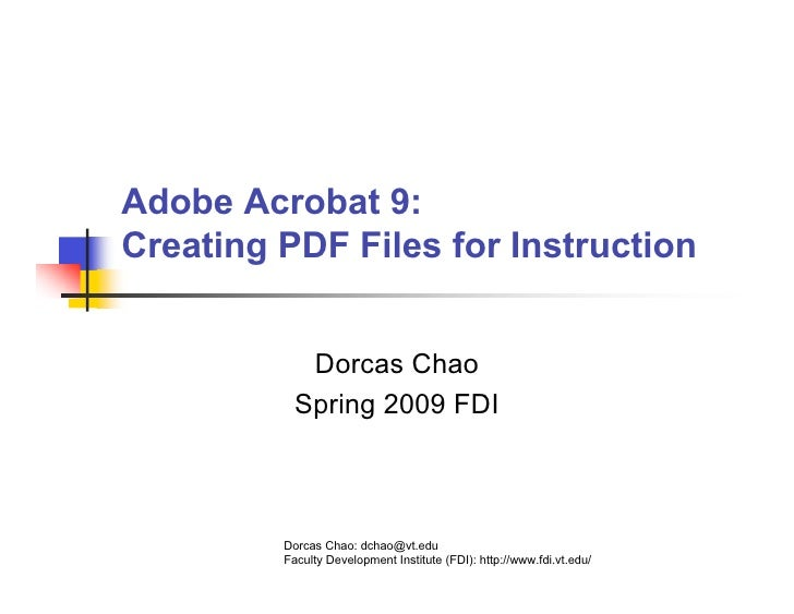 Adobe Acrobat 9: Creating PDF Files for Instruction               Dorcas Chao            Spring 2009 FDI             Dorca...