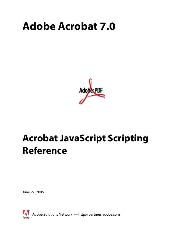 Adobe Acrobat 7.0Acrobat JavaScript ScriptingReferenceJune 27, 2005     Adobe Solutions Network — http://partners.adobe.com