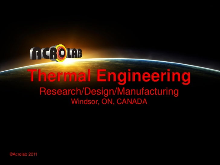 Thermal Engineering                Research/Design/Manufacturing                      Windsor, ON, CANADA©Acrolab 2011©Acr...