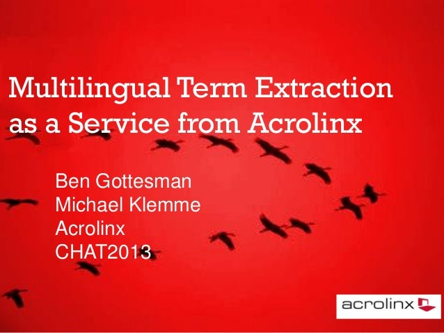 Multilingual Term Extraction as a Service from Acrolinx Ben Gottesman Michael Klemme Acrolinx CHAT2013