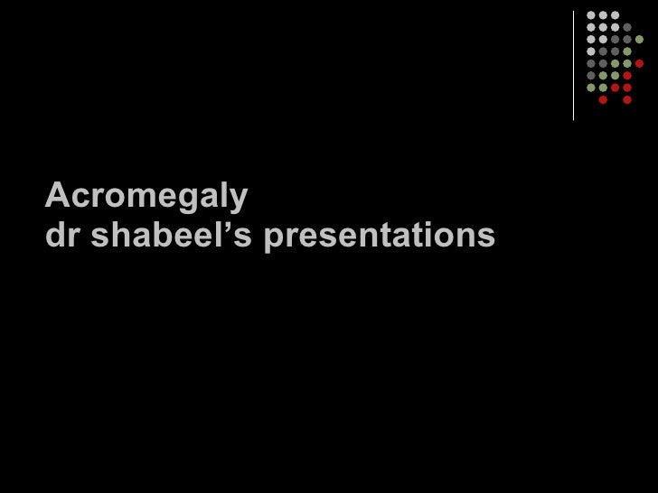 Acromegaly dr shabeel's presentations