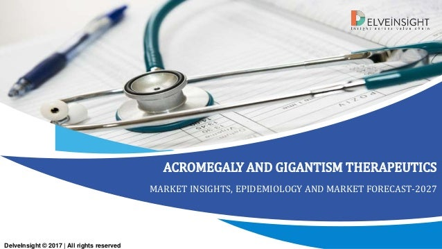 ACROMEGALY AND GIGANTISM THERAPEUTICS MARKET INSIGHTS, EPIDEMIOLOGY AND MARKET FORECAST-2027 DelveInsight © 2017 | All rig...