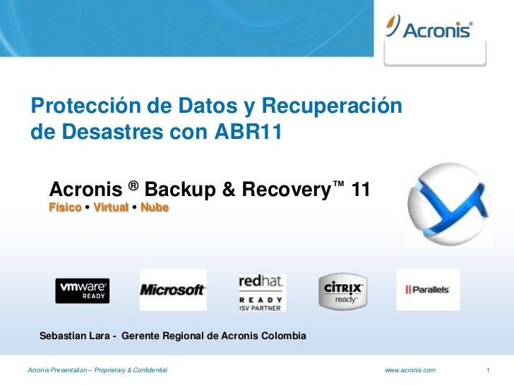 Protección de Datos y Recuperación de Desastres con ABR11       Acronis ® Backup & Recovery™ 11       Físico  Virtual  N...