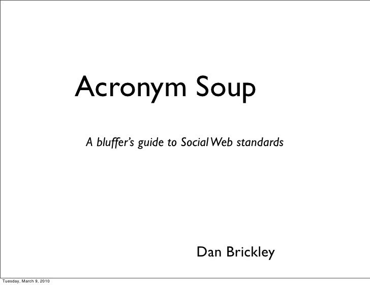 Acronym Soup                          A bluffer's guide to Social Web standards                                           ...