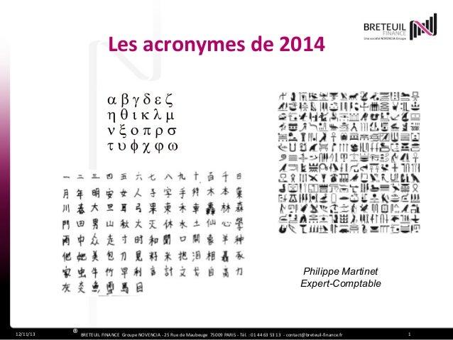 Les acronymes de 2014  Philippe Martinet Expert-Comptable  12/11/13  ® BRETEUIL FINANCE Groupe NOVENCIA - 25 Rue de Maubeu...